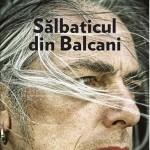 """Recenzie: """"Sălbaticul din Balcani"""" de Daniel & Camelia Popa"""